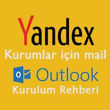 Resimli Yandex Mail Outlook Kurulumu Rehberi