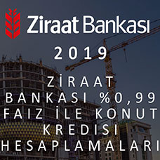 Ziraat Bankası Yüzde 0,99 Faiz ile Konut Kredisi Hesaplamaları