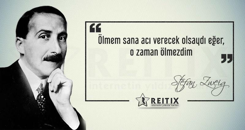 Stefan Zweig - 12 Ölmem sana acı verecek olsaydı eğer,  o zaman ölmezdim