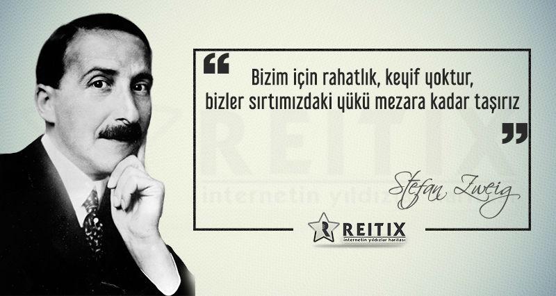 Stefan Zweig - 29 Bizim için rahatlık, keyif yoktur,  bizler sırtımızdaki yükü me