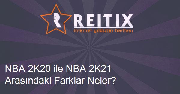NBA 2K20 ile NBA 2K21 Arasındaki Farklar Neler?