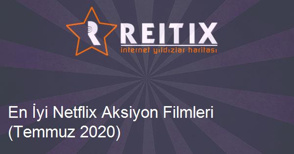 En İyi Netflix Aksiyon Filmleri (Temmuz 2020)