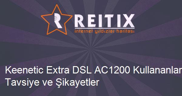 Keenetic Extra DSL AC1200 Kullananlar Tavsiye ve Şikayetler