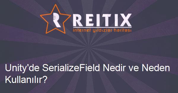 Unity'de SerializeField Nedir ve Neden Kullanılır?