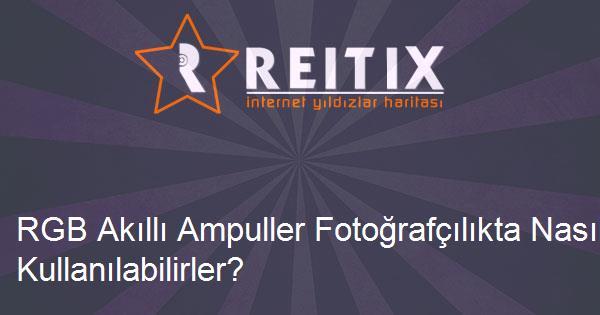 RGB Akıllı Ampuller Fotoğrafçılıkta Nasıl Kullanılabilirler?