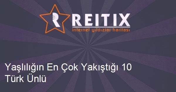 Yaşlılığın En Çok Yakıştığı 10 Türk Ünlü