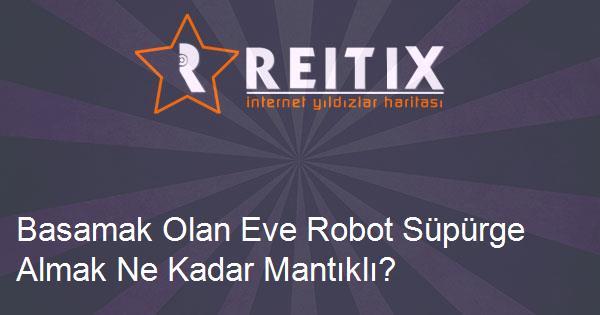 Basamak Olan Eve Robot Süpürge Almak Ne Kadar Mantıklı?