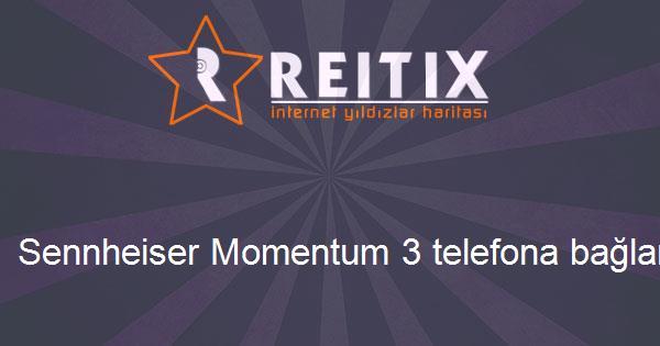 Sennheiser Momentum 3 telefona bağlanmıyor