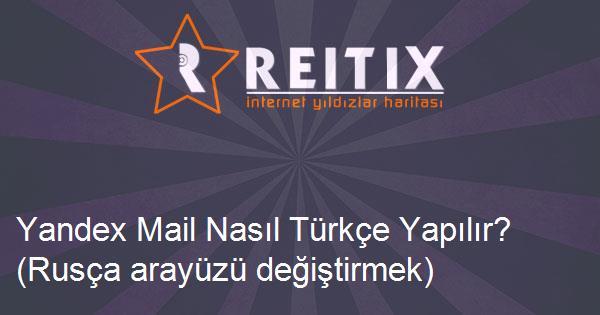Yandex Mail Nasıl Türkçe Yapılır? (Rusça arayüzü değiştirmek)