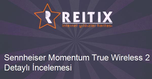 Sennheiser Momentum True Wireless 2 Detaylı İncelemesi