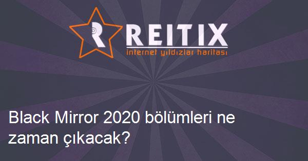 Black Mirror 2020 bölümleri ne zaman çıkacak?
