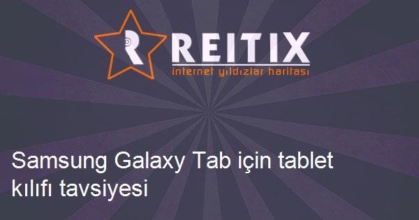 Samsung Galaxy Tab için tablet kılıfı tavsiyesi