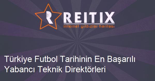 Türkiye Futbol Tarihinin En Başarılı Yabancı Teknik Direktörleri