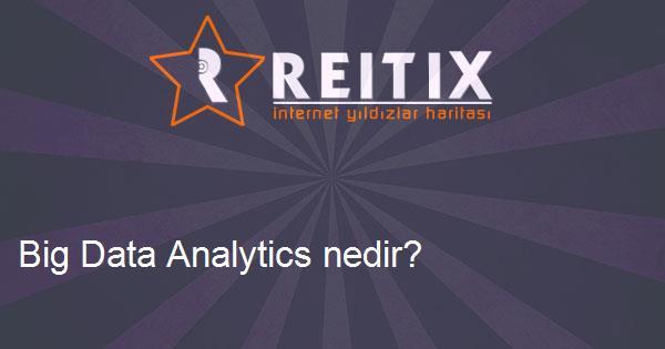Big Data Analytics nedir?