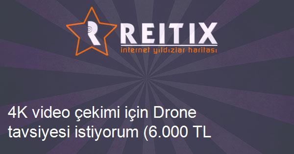 4K video çekimi için Drone tavsiyesi istiyorum (6.000 TL civarı)
