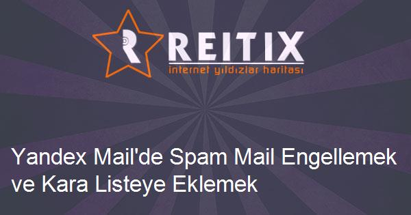 Yandex Mail'de Spam Mail Engellemek ve Kara Listeye Eklemek