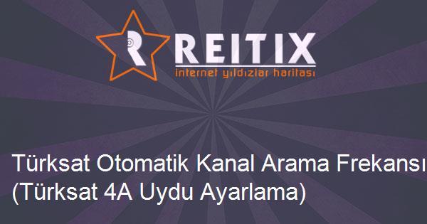 Türksat Otomatik Kanal Arama Frekansı (Türksat 4A Uydu Ayarlama)