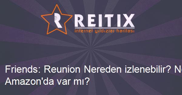 Friends: Reunion Nereden izlenebilir? Netflix'te Amazon'da var mı?