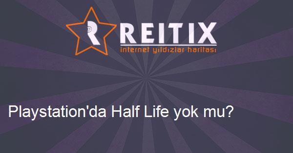 Playstation'da Half Life yok mu?