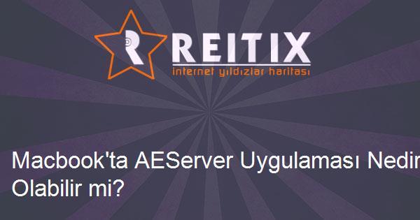Macbook'ta AEServer Uygulaması Nedir? Virüs Olabilir mi?