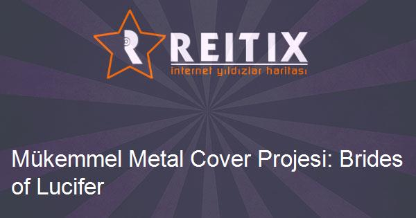 Mükemmel Metal Cover Projesi: Brides of Lucifer