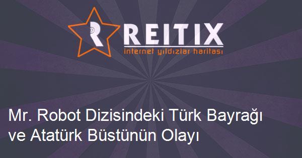 Mr. Robot Dizisindeki Türk Bayrağı ve Atatürk Büstünün Olayı Ne?