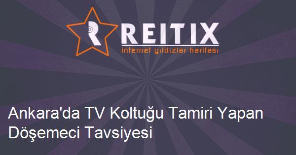 Ankara'da TV Koltuğu Tamiri Yapan Döşemeci Tavsiyesi