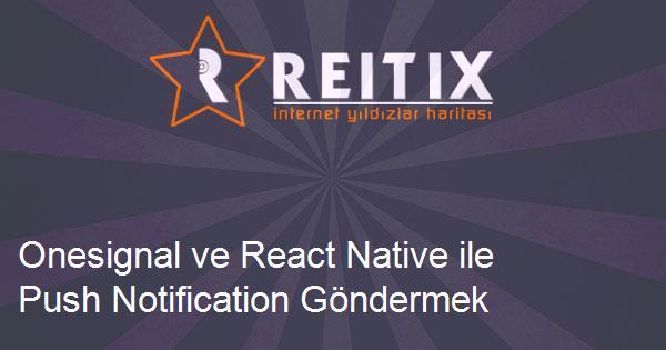 Onesignal ve React Native ile Push Notification Göndermek