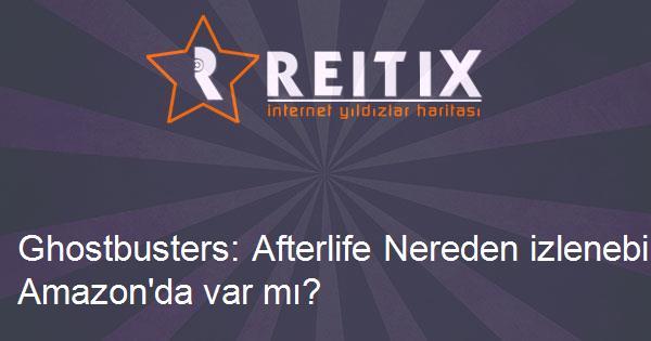 Ghostbusters: Afterlife Nereden izlenebilir? Netflix'te Amazon'da var mı?