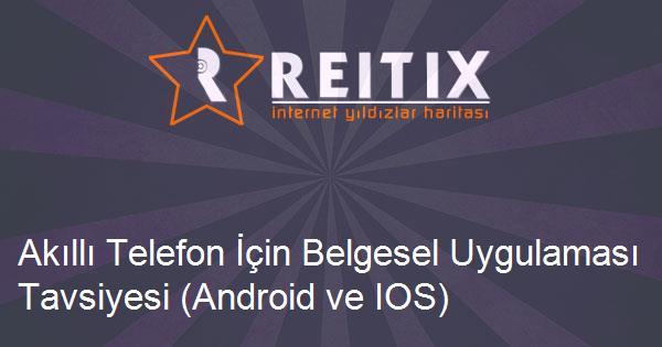 Akıllı Telefon İçin Belgesel Uygulaması Tavsiyesi (Android ve IOS)