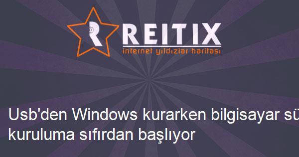 Usb'den Windows kurarken bilgisayar sürekli kuruluma sıfırdan başlıyor