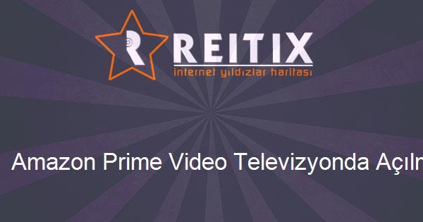 Amazon Prime Video Televizyonda Açılmıyor