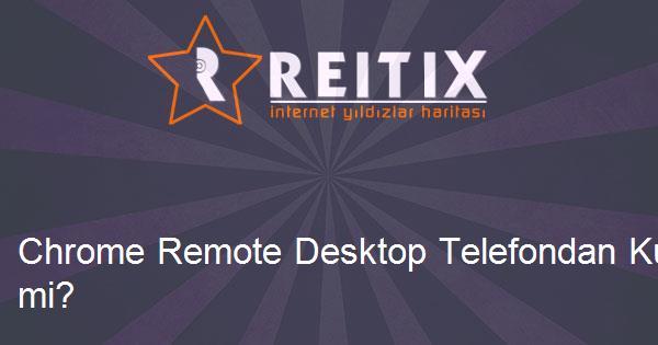 Chrome Remote Desktop Telefondan Kullanılabilir mi?