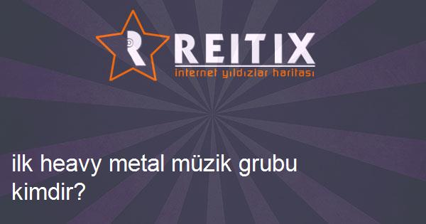 ilk heavy metal müzik grubu kimdir?