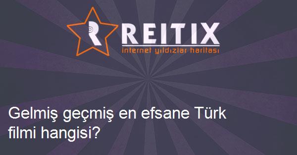 Gelmiş geçmiş en efsane Türk filmi hangisi?