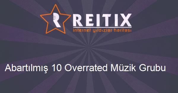 Abartılmış 10 Overrated Müzik Grubu