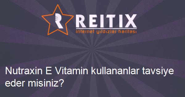 Nutraxin E Vitamin kullananlar tavsiye eder misiniz?