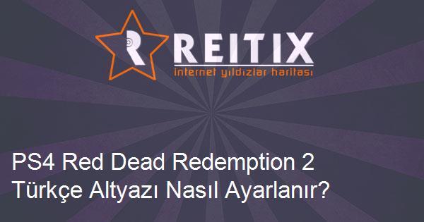 PS4 Red Dead Redemption 2 Türkçe Altyazı Nasıl Ayarlanır?