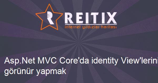 Asp.Net MVC Core'da identity View'lerini görünür yapmak