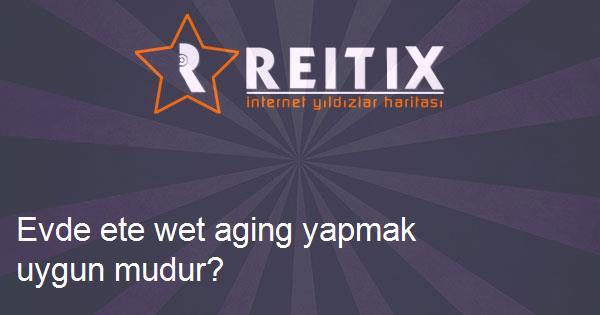 Evde ete wet aging yapmak uygun mudur?