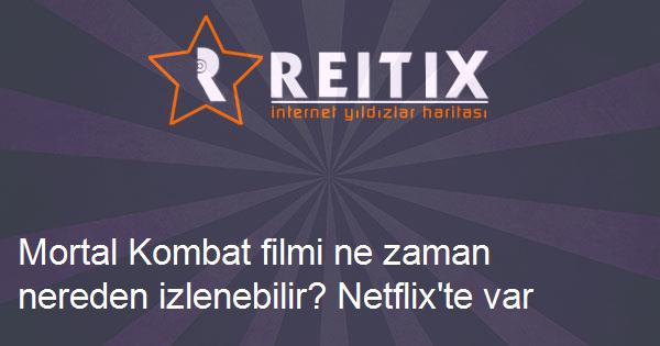Mortal Kombat filmi ne zaman nereden izlenebilir? Netflix'te var mı?