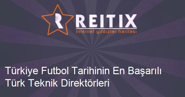 Türkiye Futbol Tarihinin En Başarılı Türk Teknik Direktörleri