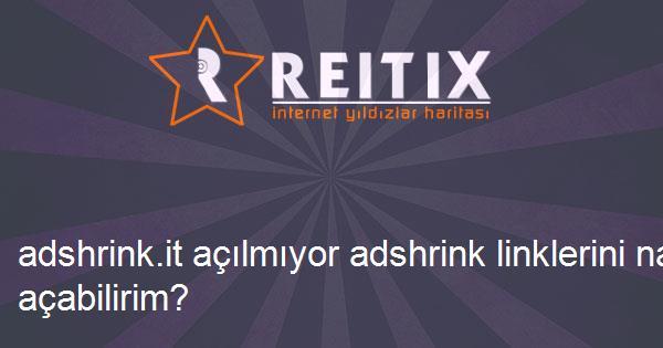 adshrink.it açılmıyor adshrink linklerini nasıl açabilirim?