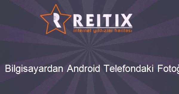 Bilgisayardan Android Telefondaki Fotoğraflara Erişmek