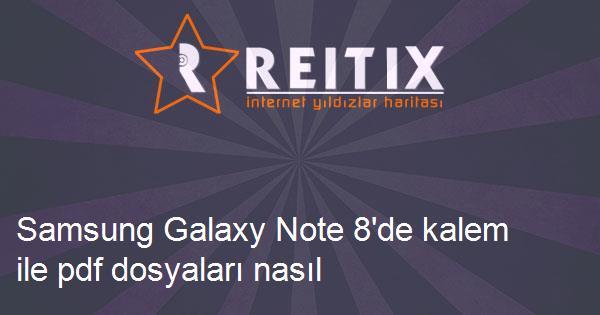 Samsung Galaxy Note 8'de kalem ile pdf dosyaları nasıl imzalanır?