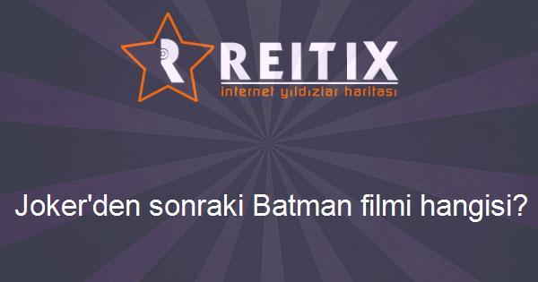 Joker'den sonraki Batman filmi hangisi?