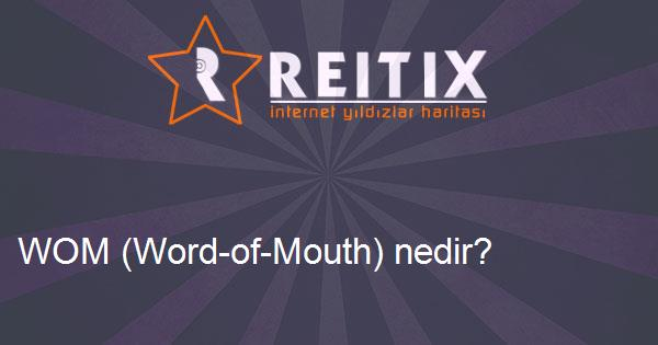 WOM (Word-of-Mouth) nedir?