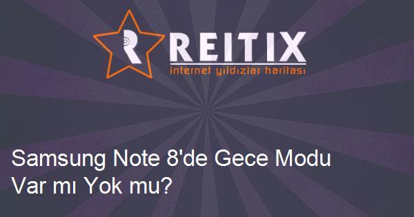 Samsung Note 8'de Gece Modu Var mı Yok mu?
