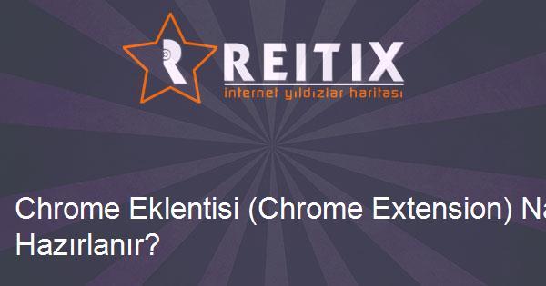 Chrome Eklentisi (Chrome Extension) Nasıl Hazırlanır?