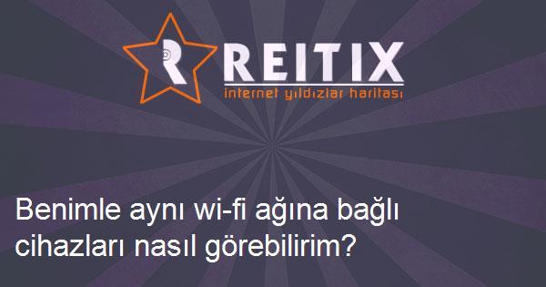 Benimle aynı wi-fi ağına bağlı cihazları nasıl görebilirim?